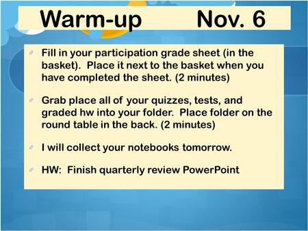 Warm-up Nov. 6 Fill in your participation grade sheet (in the basket). Place it next to the basket when you have completed the sheet. (2 minutes) Grab.