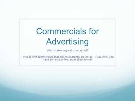 Commercials for Advertising What makes a great commercial? I tried to find commercials that are not currently on the air. If you think you have some favorites,
