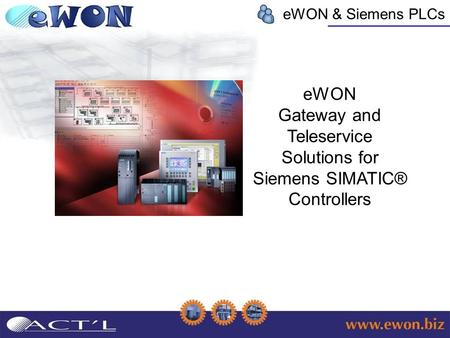 EWON & Siemens PLCs eWON Gateway and Teleservice Solutions for Siemens SIMATIC® Controllers.