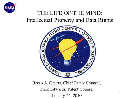 1 Bryan A. Geurts, Chief Patent Counsel, Chris Edwards, Patent Counsel January 26, 2010 THE LIFE OF THE MIND: Intellectual Property and Data Rights Procurement.