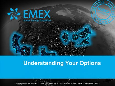 Copyright © 2013 EMEX, LLC. All Rights Reserved. CONFIDENTIAL and PROPRIETARY to EMEX, LLC. Understanding Your Options.