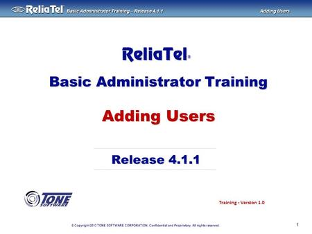 © Copyright 2013 TONE SOFTWARE CORPORATION. Confidential and Proprietary. All rights reserved. ® Basic Administrator Training – Release 4.1.1 Adding Users.