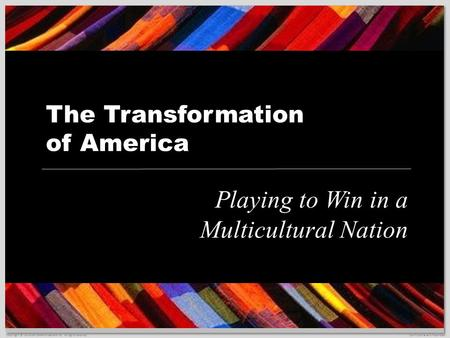 Confidential and Proprietary The Transformation of America Playing to Win in a Multicultural Nation Copyright © Univision Communications Inc. All rights.