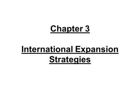 Chapter 3 International Expansion Strategies. International development phases Phase 1: Initial market entry Phase 2: Local market expansion Phase 3: