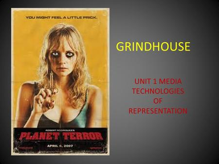 GRINDHOUSE UNIT 1 MEDIA TECHNOLOGIES OF REPRESENTATION.