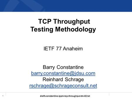 Draft-constantine-ippm-tcp-throughput-tm-02.txt 1 TCP Throughput Testing Methodology IETF 77 Anaheim Barry Constantine Reinhard.