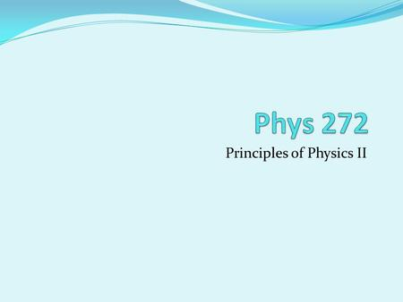 Principles of Physics II. Download the following files: Syllabus All the documents are available at the website: