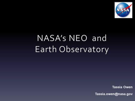Tassia Owen OUTLINE 1. Introduction 2. What is the Earth Observatory? 3. What is NEO? 4. NEO Workshop & Tutorial 5. Conclusion.