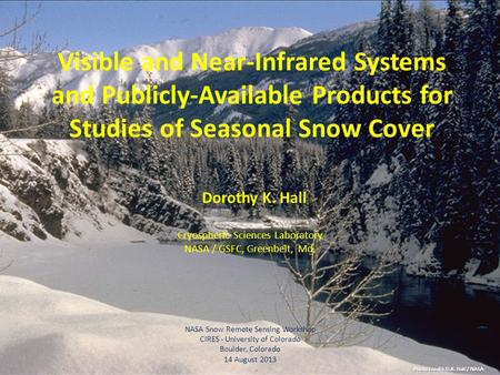 Photo credit: D.K. Hall / NASA Visible and Near-Infrared Systems and Publicly-Available Products for Studies of Seasonal Snow Cover Dorothy K. Hall Cryospheric.