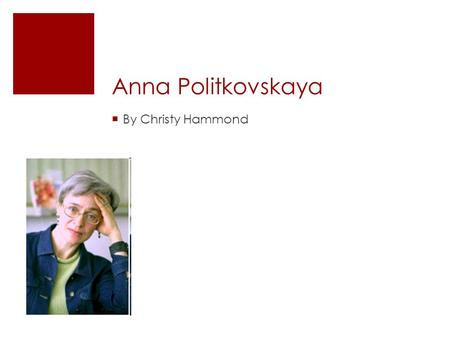 Anna Politkovskaya  By Christy Hammond. The Basics  Born in NYC (1958) to UN diplomats & Soviet Ukrainian parents  Grew up in bilingual environment.
