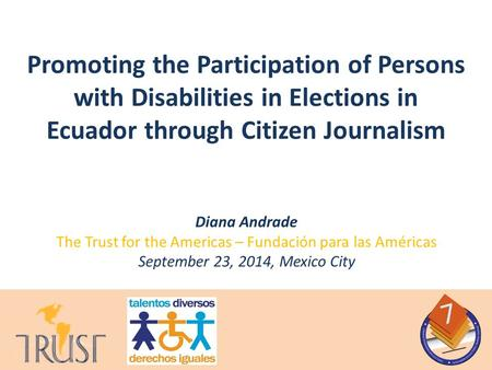 Diana Andrade The Trust for the Americas – Fundación para las Américas September 23, 2014, Mexico City Promoting the Participation of Persons with Disabilities.