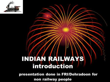 INDIAN RAILWAYS introduction presentation done in FRI/Dehradoon for non railway people.
