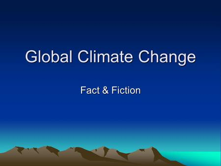 "Global Climate Change Fact & Fiction. True – False? The ""Greenhouse Effect"" is GOOD for life on planet Earth."