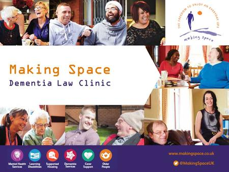 Making Space Dementia Law Clinic. About us Making Space is a national charity and leading provider of health and social care services. We've been helping.