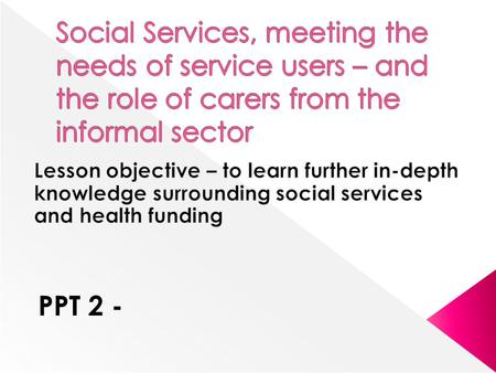 PPT 2 -.  Once government has assessed the standard of spending to be directed at specific health care facilities in your Local authority (LA), the LA.