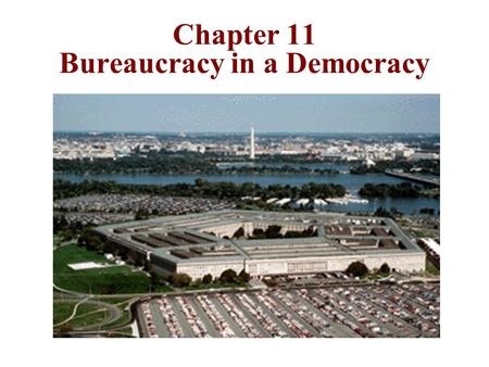 "Chapter 11 Bureaucracy in a Democracy Bureaucracy Basics Most private and public organizations are bureaucracies Means ""rule by office or desk"" A hierarchical."