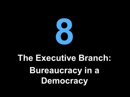 The Executive Branch: Bureaucracy in a Democracy