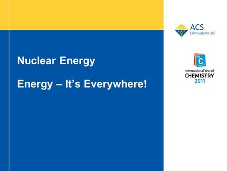 Nuclear Energy Energy – It's Everywhere!. 2 Nuclear Energy Atoms are small particles that make up all matter. Each atom is made of outer electrons and.