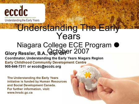 Understanding The Early Years Niagara College ECE Program  October 2007 Glory Ressler, B.A., Dip. GIT Coordinator, Understanding the Early Years Niagara.