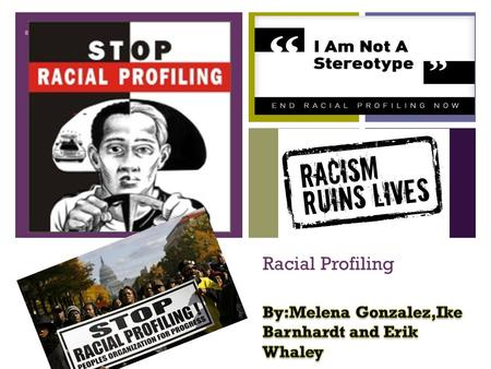 "+ Racial Profiling. + What Is Racial Profiling? The Societies definition:"" discriminatory practice by law enforcement officials of targeting individuals."