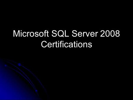 Microsoft SQL Server 2008 Certifications. Overview Why get certified? Certification paths Brief look at path content Courses & Exams Special offers.