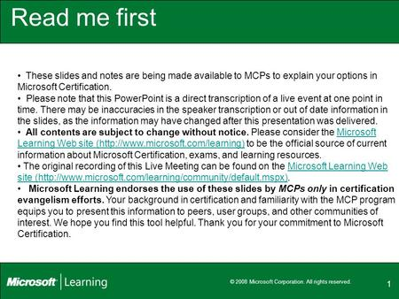 1 Read me first These slides and notes are being made available to MCPs to explain your options in Microsoft Certification. Please note that this PowerPoint.