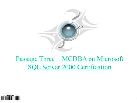 Passage Three MCDBA on Microsoft SQL Server 2000 Certification.