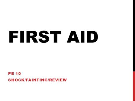FIRST AID PE 10 SHOCK/FAINTING/REVIEW. WHAT IS SHOCK? Any injury or illness can be accompanied by shock. Shock is a circulation problem where the body's.