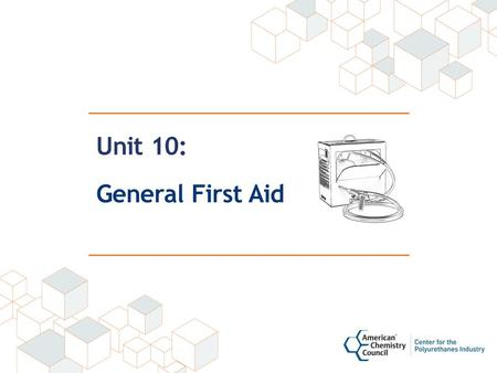Unit 10: General First Aid. Grant Provided by the Occupational Safety and Health Administration (OSHA), U.S. Department of Labor (DOL) This material produced.