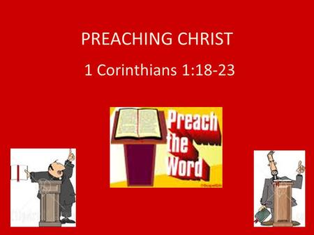 PREACHING CHRIST 1 Corinthians 1:18-23. 18 For the message of the cross is foolishness to those who are perishing, but to us who are being saved it is.