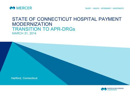 STATE OF CONNECTICUT HOSPITAL PAYMENT MODERNIZATION TRANSITION TO APR-DRGs MARCH 31, 2014 Hartford, Connecticut.