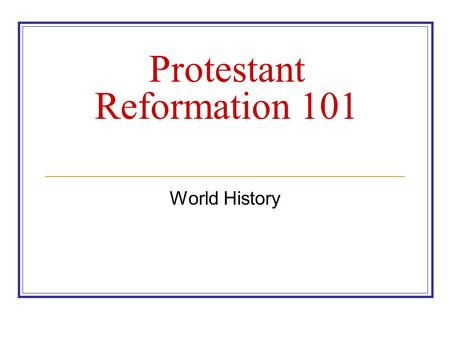 Protestant Reformation 101 World History. Reformation or Revolution? Revolution: Old ideas are challenged, new ideas replace old ideas, major alterations.
