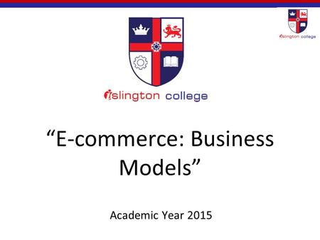 """E-commerce: Business Models"" Academic Year 2015."