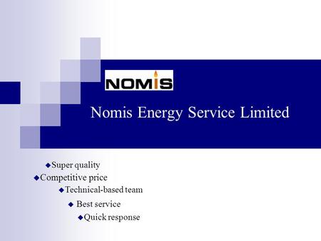 Nomis Energy Service Limited  Competitive price  Best service  Super quality  Quick response  Technical-based team.