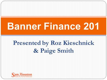 Presented by Roz Kieschnick & Paige Smith Banner Finance 201.