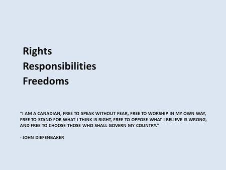 """I AM A CANADIAN, FREE TO SPEAK WITHOUT FEAR, FREE TO WORSHIP IN MY OWN WAY, FREE TO STAND FOR WHAT I THINK IS RIGHT, FREE TO OPPOSE WHAT I BELIEVE IS."