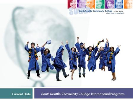 Current Date South Seattle Community College International Programs.