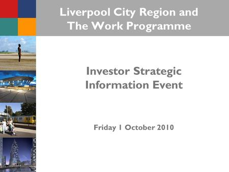Liverpool City Region and The Work Programme Investor Strategic Information Event Friday 1 October 2010.