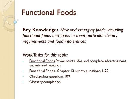 Functional Foods Key Knowledge: New and emerging foods, including functional foods and foods to meet particular dietary requirements and food intolerances.