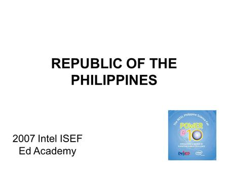 REPUBLIC OF THE PHILIPPINES 2007 Intel ISEF Ed Academy.