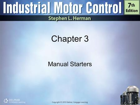 Chapter 3 Manual Starters. Objectives Discuss the operation of manual motor starters Discuss low voltage release Connect a manual motor starter Check.
