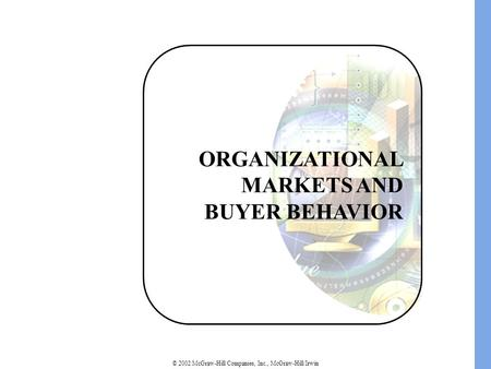© 2002 McGraw-Hill Companies, Inc., McGraw-Hill/Irwin ORGANIZATIONAL MARKETS AND BUYER BEHAVIOR.