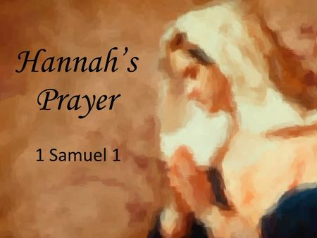 Hannah's Prayer 1 Samuel 1. 1 Samuel 1:1-2 Now there was a certain man of Ramathaim Zophim, of the mountains of Ephraim, and his name was Elkanah the.