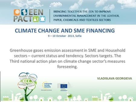 CLIMATE CHANGE AND SME FINANCING 9 – 10 October 2013, Sofia Greenhouse gases emission assessment in SME and Household sectors – current status and tendency.
