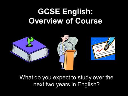 GCSE English: Overview of Course What do you expect to study over the next two years in English?