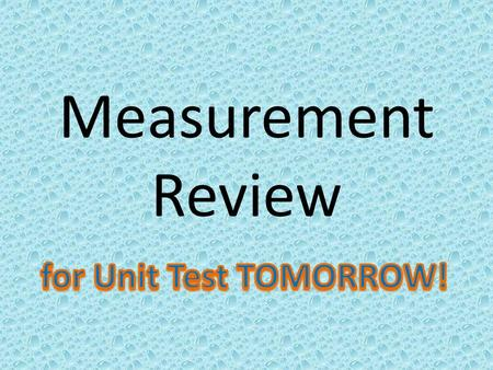 Measurement Review. Basic Measures METRIC Meter Liter Gram US CUSTOMARY Inch, Foot, Yard, Mile Fluid Ounce, Cup, Pint, Quart, Gallon Ounce, Pound, Ton.