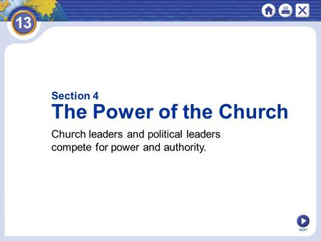 NEXT Section 4 The Power of the Church Church leaders and political leaders compete for power and authority.