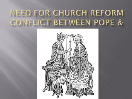 Need for Church Reform Conflict between Pope & Emperor