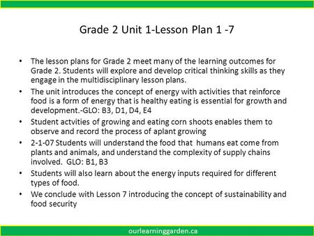 Grade 2 Unit 1-Lesson Plan 1 -7 Ourourlearninggarden.ca The lesson plans for Grade 2 meet many of the learning outcomes for Grade 2. Students will explore.