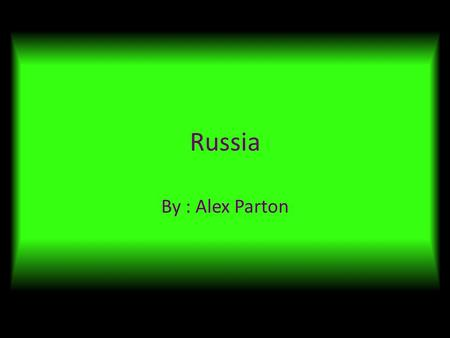 Russia By : Alex Parton. Where on earth is Russia? Russia is in Asia Russia is in the northern hemisphere Russia is in the eastern hemisphere Desert in.